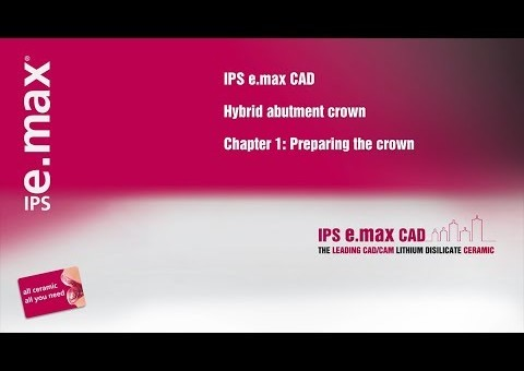 IPS e.max CAD Hybrid abutment crown   Chapter 1: Preparing  the crown